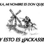 Hola, mi nombre es Don Quijote… y esto es Jackass