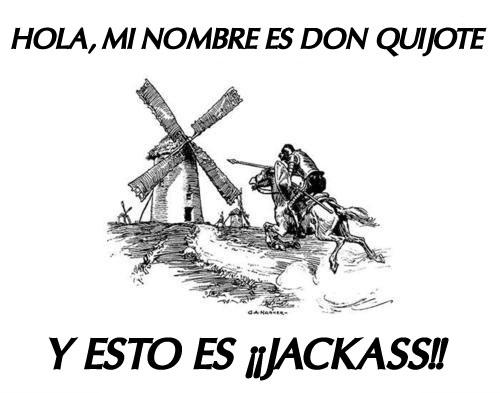 Hola, mi nombre es Don Quijote... y esto es Jackass