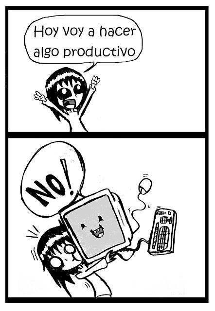 Hoy no vas a hacer algo productivo