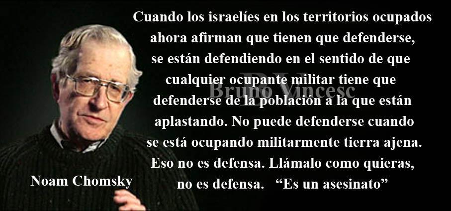 israel no puede defenderse cuando se esta ocupando militarmente tierra ajena - eso no es defensa es asesinato - noam chomsky