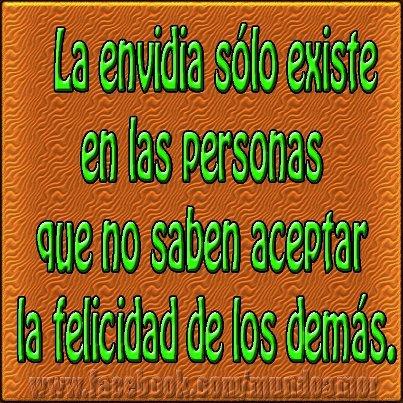 La envidia solo existe en las personas que no saben aceptar la felicidad de los demás