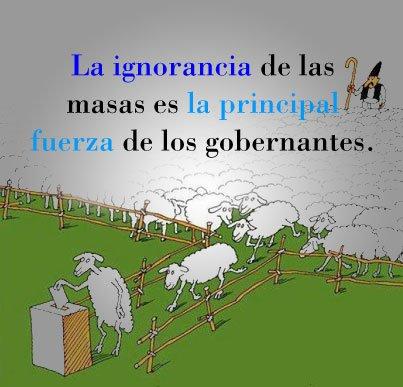 La ignorancia de las masas es la principal fuerza de los gobernantes
