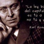 La ley básica del capitalismo es tú o yo, no tú y yo (Karl Kraus)