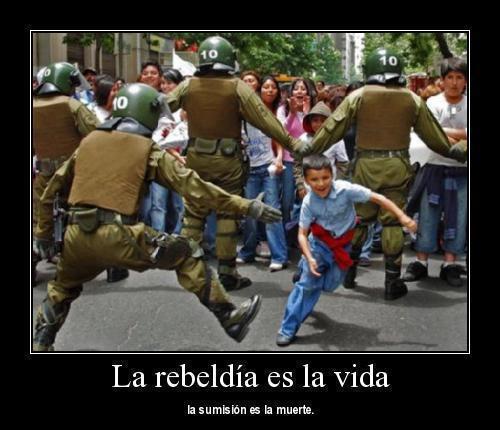 La rebeldía es la vida - La sumisión es la muerte