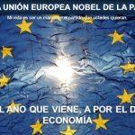 La Unión Europea, premio nóbel de la paz – El año que viene, a por el de economía