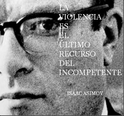La violencia es el último recurso del incompetente (Isaac Asimov)