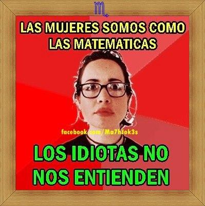 Las mujeres somos como las matemáticas - Los idiotas no nos entienden