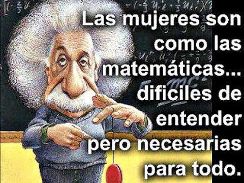 Las mujeres son como las matemáticas: difíciles de entender pero necesarias para todo