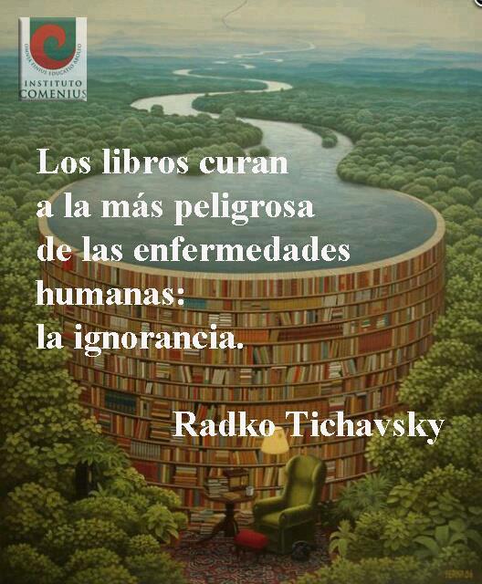 Los libros curan la más peligrosa de las enfermedades humanas: la ignorancia (Radko Tichavsky)
