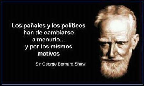 Los pañales y los políticos han de cambiarse a menudo y por los mismos motivos (Sir George Bernard Shaw)