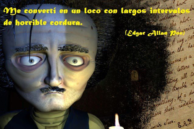 Me convertí en un loco con largos intervalos de horrible cordura (Edgar Allan Poe)