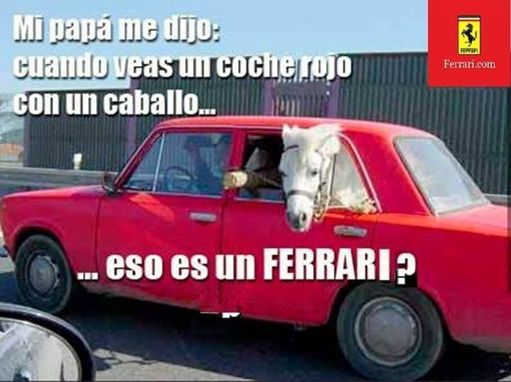 mi papa me dijo cuando veas un coche rojo con un caballo eso es un ferrari