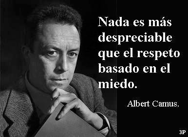 Nada es más despreciable que el respeto basado en el miedo (Albert Camus)