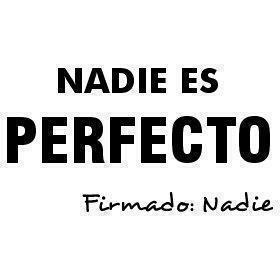 Nadie es perfecto (Firmado: nadie)