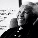 La mayor gloria no es caer, sino levantarse siempre (Nelson Mandela)