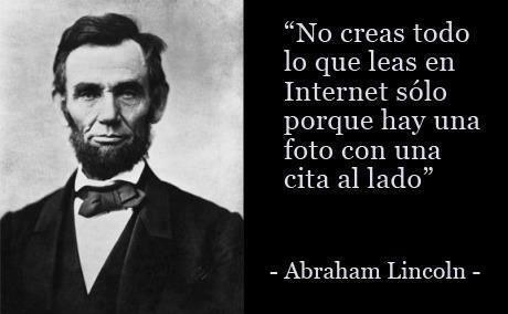 No creas todo lo que leas en internet sólo porque hay una foto con una cita al lado (Abraham Lincoln)