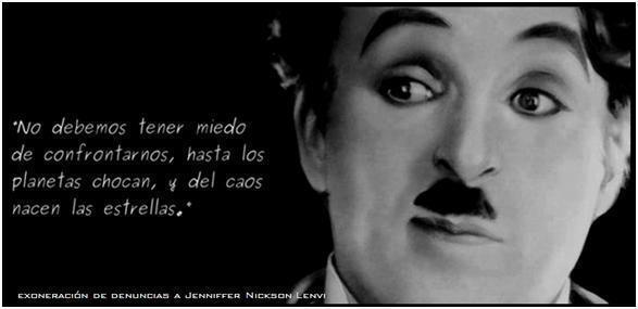 No debemos tener miedo de confrontarnos, hasta los planetas chocan, y del caos nacen las estrellas (Charlie Chaplin)