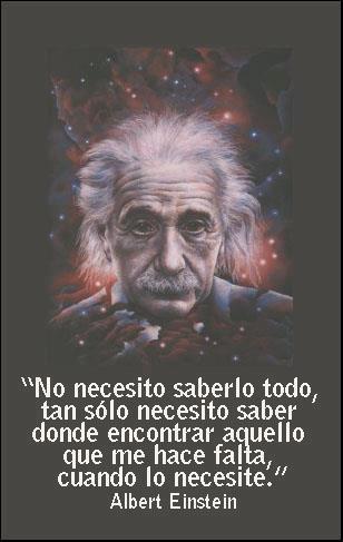 No necesito saberlo todo, tan solo necesito saber dónde encontrar aquello que me hace falta cuando lo necesite (Albert Einstein)