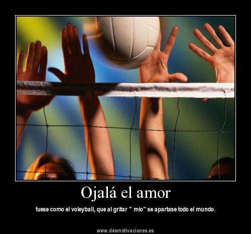 """Ojalá el amor fuese como el volleyball, que al gritar """"mío"""" se apartase todo el mundo"""