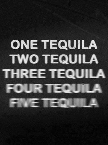 one tequila - two tequila - three tequila - four tequila - five tequila