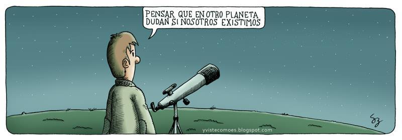 Pensar que en otro planeta dudan si nosotros existimos