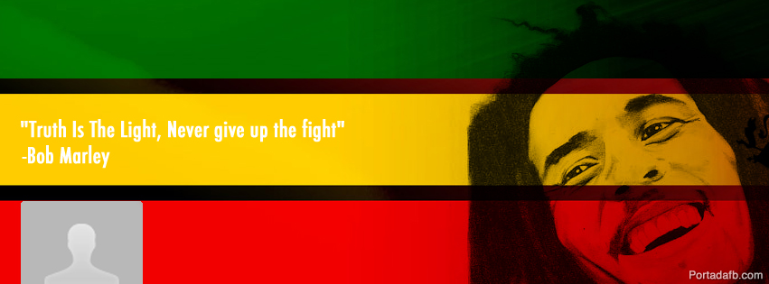 Portadas Facebook - Truth is the light, never give up the fight (Bob Marley)