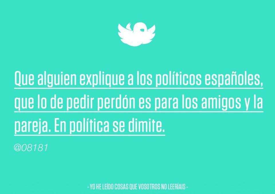 Que alguien explique a los políticos españoles que lo de pedir perdón es para los amigos y la pareja. En política se dimite