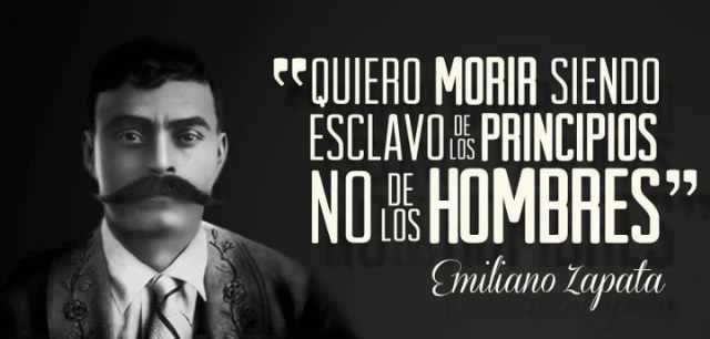 Quiero morir siendo esclavo de los principios, no de los hombres (Emiliano Zapata)