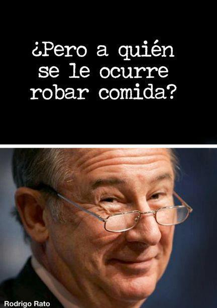 Rodrigo Rato - ¿Pero a quién se le ocurre robar comida?
