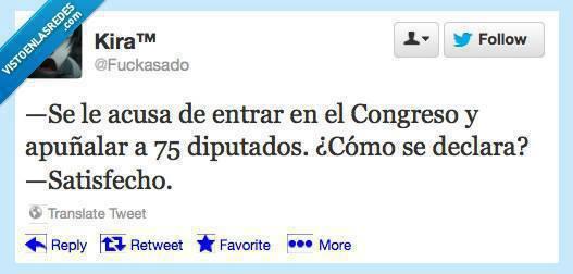 Se le acusa de entrar en el Congreso y apuñalar a 75 diputados. ¿Cómo se declara?