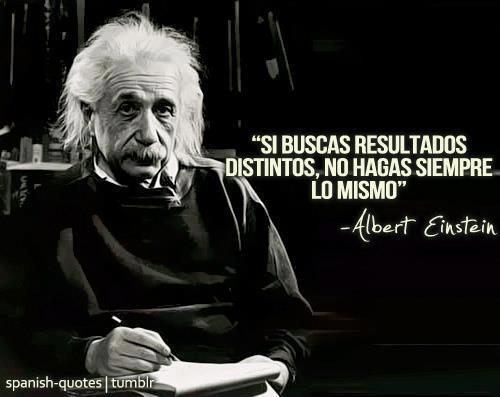 Si buscas resultados distintos, no hagas siempre lo mismo (Albert Einstein)