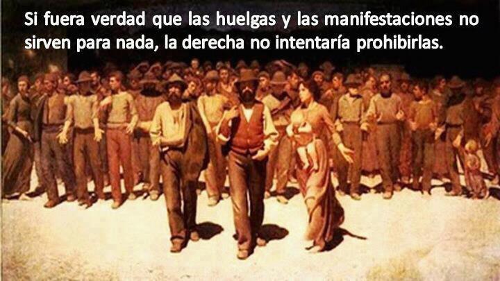 Si fuera verdad que las huelgas y las manifestaciones no sirven para nada, la derecha no intentaria prohibirlas