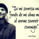 Si mi sonrisa mostrara el fondo de mi alma, mucha gente al verme sonreir lloraría conmigo (Kurt Cobain)