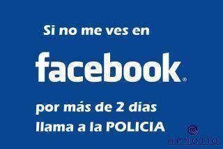 Si no me ves en Facebook por más de 2 días llama a la policía
