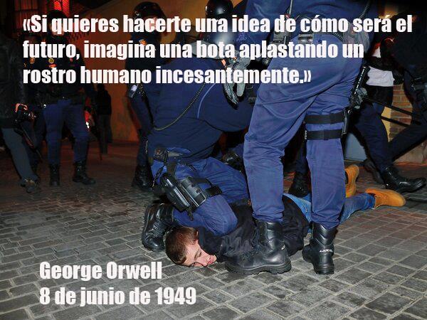 Si quieres hacerte una idea de como sera el futuro, imagina una bota aplastando un rostro humano incesantemente (George Orwell)