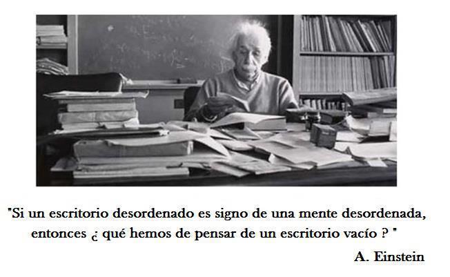 Si un escritorio desordenado es signo de una mente desordenada, entonces ¿qué hemos de pensar de un escritorio vacío (Albert Einstein)