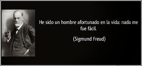 He sido un hombre afortunado en la vida, nada me fue fácil (Sigmund Freud)