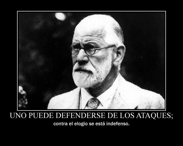 Uno puede defenderse de los ataques; contra el elogio se está indefenso (Sigmund Freud)