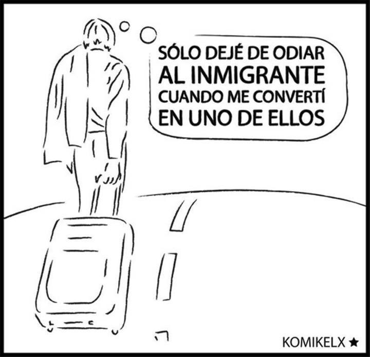 Sólo dejé de odiar al inmigrante cuando me convertí en uno de ellos