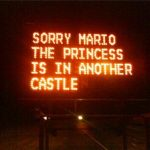 Sorry Mario, the princess is in another castle