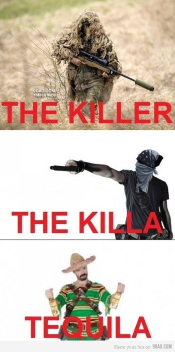 The killer - the killa - Tequila