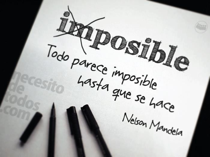 Todo parece imposible hasta que se hace (Nelson Mandela)