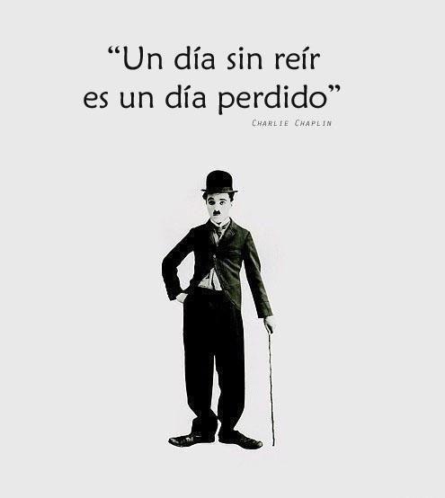 Un día sin reír es un día perdido (Charlie Chaplin)
