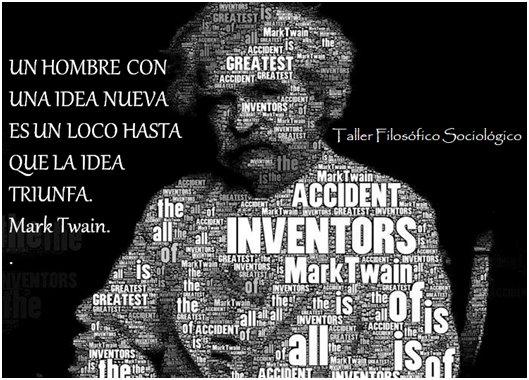 Un hombre con una idea nueva es un loco hasta que la idea triunfa (Mark Twain)