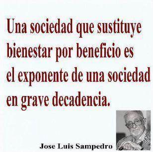 Una sociedad que sustituye bienestar por beneficio es el exponente de una sociedad en grave decadencia