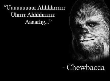 uuuuuuur ahhhhrr uhrrr ahhhhrrrr aaaaahg - chewbacca