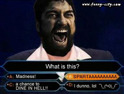 What is this, Leonidas?