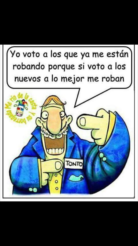 yo voto a los que ya me estan robando porque si voto a los nuevos a lo mejor me roban